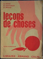 A. Payan - R. Chatignoux - R. Mercier - Leçons De Choses - Cours élémentaire - Librairie Armand Colin - ( 1956 ) . - 6-12 Ans