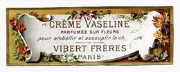 Etiquette VIBERT FRERES Parfumeurs Paris, CREME VASELINE Parfumée Pour Embellir Assouplir La Chevelure - Etiketten