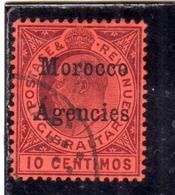 MAROC MAROCCO MOROCCO AGENCIES 1903 1905 KING EDWARD RE EDOARDO CENT. 10c USATO USED OBLITERE' - Uffici In Marocco / Tangeri (…-1958)