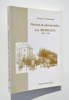 Tournai : Passions De Photographes, Les MESSIAEN 1869-1990 - E. Boussemart / Orcq Froyennes Kain Rumes Chin Havinnes Etc - Culture