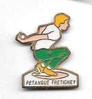Pin's  Ville, F.F.P.J.P , Sport  Pétanque  Club  De  FRETIGNEY  ( 70 ) - Pétanque