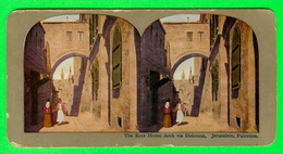 CARTES  STÉRÉOSCOPIQUES - THE ECCE HOMO ARCH VIA DOLOROSA, JERUSALEM, PALESTINE - ANIMATED - - Stereoskopie