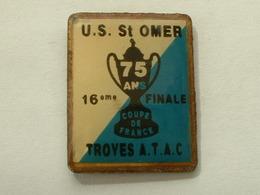 PIN'S FOOTBALL - U.S ST OMER / TROYES ATAC - 16 éme DE FINALE COUPE DE FRANCE - ROND - Football