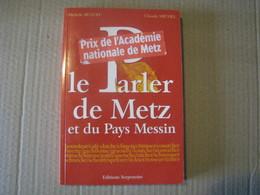 Le Parler De Metz Et Du Pays Messin 2001 - Lorraine - Vosges