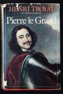 Pierre Le Grand - Henri Troyat - 1979 - 396 Pages 21,2 X 14,2 Cm - Histoire