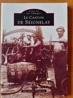 Le Canton De Seignelay Mémoire En Images Jean Michel Delagneau - Bourgogne