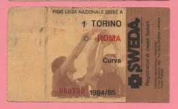 Biglietto D'ingresso Stadio Torino Roma 1984/85 - Biglietti D'ingresso