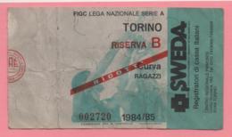 Biglietto D'ingresso Stadio Torino Riserva B 1984/85 - Tickets - Vouchers