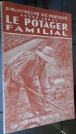 André Leroy - Le Potager Familial  - Bibliothèque Vie Pratique - 1940 - 56 Figures Et Planches - Garden