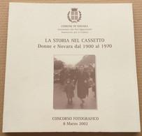 LA STORIA NEL CASSETTO -DONNE A NOVARA -EDIZ. 2002 (10819) - Libri, Riviste, Fumetti