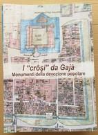 I CROSI DA GAJà- MONUMENTI ALLA DEVOZIONE- EDIZIONE 2012 (10819) - Libri, Riviste, Fumetti