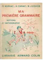 LIVRE SCOLAIRE : O.AURIAC - H. CANAC - B. JUGHON : MA PREMIERE GRAMMAIRE - NOTIONS D'ORTHOGRAPHE 1955 - 6-12 Ans