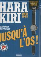 "LIVRE     HARA KIRI     CAVANNA PRESENTE  ""JUSQU A L OS""        AVEC MONTRE       TIRAGE LIMITE - Humour"