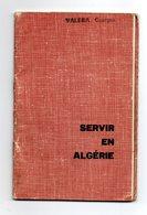 SERVIR EN ALGERIE - GUIDE PRATIQUE A TOUS LES MILITAIRES EN PARTANCE POUR L'ALGERIE - 32 PAGES - Books, Magazines  & Catalogs