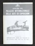 Catalogo Palazzo Internazionale Aste Ed Esposizioni Armi Taglio E Fuoco 1975 - Libros, Revistas, Cómics