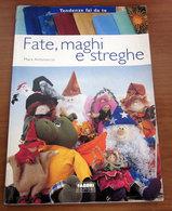 FATE, MAGHI E STREGHE  Mara Antonaccio  2004  Fabbri - Decorazione