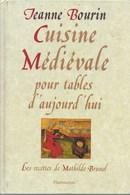 Cuisine Médiévale Pour Tables D'aujourd'hui. Jeanne Bourin. Recettes  De Mathilde Brunel. Moyen-Age - Cuisine - Gastronomie