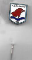 F.C. Taranto Calcio Distintivi FootBall Pins Italy Football Broches Stifte Fußball Pasadores De Fútbol - Calcio