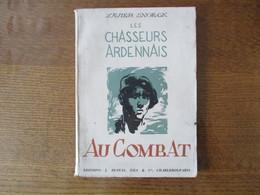 LES CHASSEURS ARDENNAIS AU COMBAT XAVIER SNOECK EDITIONS J. DUPUIS FILS & Cie CHARLEROI-PARIS - Weltkrieg 1939-45