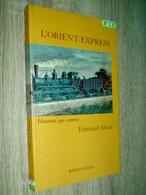 L' Orient Express   Edmond About  2007  Récit Voyage Inaugural 1883 Paris Constantinople - Chemin De Fer & Tramway