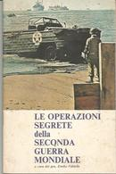 Faldella Generale Emilio, Le Operazioni Segrete Della Seconda Guerra Mondiale, 1970, 32 Pagg. Illustrate. - Guerra 1939-45