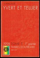 Catalogue YVERT & TELLIER - Edition 1998, Tome 5, 1 Ière Partie - PAYS D'OUTRE-MER - De ADEN à BRESIL. - Catalogues De Cotation