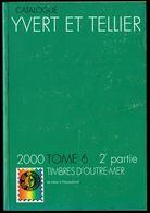 Catalogue YVERT & TELLIER - Edition 2000, Tome 6, 2 Ième Partie - PAYS D'OUTRE-MER - De LIBAN à NYASSALAND. - Catalogues De Cotation