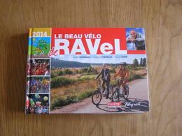 LE BEAU VELO DE RAVEL 2014 Régionalisme Promenade Ligne Vicinale SNCV Chemin De Fer Mettet Chimay Lontzen Braine Visé - Belgique