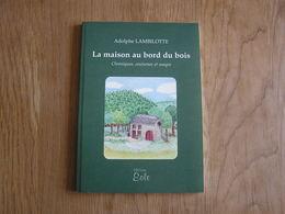 LA MAISON AU BORD DU BOIS Lambilotte Lavaux Sainte Anne Régionalisme Coutumes Usages Wellin Focant Métiers Ruralité - Belgique