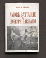 Mario M. Berrini - Amori E Battaglie Di Giuseppe Garibaldi - 1^ Ed. 1954 - Otros