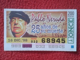 CUPÓN DE LA ONCE LOTTERY LOTERÍA ESPAÑA 1998 ESCRITOR WRITER PABLO NERUDA CHILE NOBEL LITERATURA 25 AÑOS DE SU MUERTE VE - Billetes De Lotería