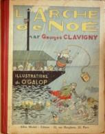 L'ARCHE De NOE-Auteur GEORGES CLAVIGNY-Dessins O'GALOP-1910 - Books, Magazines, Comics