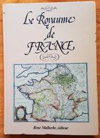 LIVRE - LE ROYAUME DE FRANCE -  FAC SIMILE REEDITION ATLAS DU XVII° - RENE MALHERBE EDITEUR - CARTES ANCIENNES - 1987 - Geografia