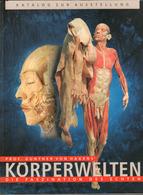 KORPERWELTEN, Professor Gunther Van Hagen,  The Original Catalog From 2000, 296 Pages Fascination, COLLECTORS!!!! - Catalogues
