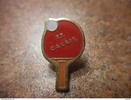 A032 -- Pin's TT Calais -- Exclusif Sur Delcampe - Tennis De Table