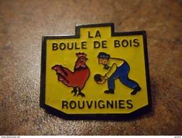 A032 -- Pin's La Boule De Bois Rouvignies -- Dernier Vendu 03/2017 - Pétanque