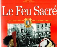 Le Feu Sacré, Grande Histoire Sapeurs-pompiers, Par DEVILLE, 2001, Plus De 100 Pages Glacées, Format 26 X 28, O. FRANCE - Pompiers