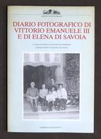 Diario Fotografico Di Vittorio Emanuele III E Di Elena Di Savoia - 1^ Ed. 1987 - Libros, Revistas, Cómics