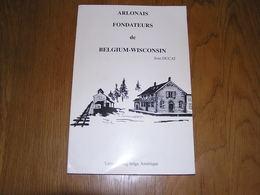 ARLONAIS FONDATEURS DE BELGIUM WISCONSIN Régionalisme Arlon Bonnert Guirsch Hachy Ardenne Emigration Amérique Usa - Cultural