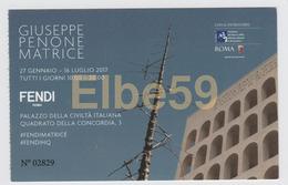 Roma, 2017, EUR, Palazzo Della Civiltà Italiana, Biglietto D'ingresso, Mostra FENDI, Giuseppe Penone, Matrice, 27/1-16/7 - Tickets D'entrée