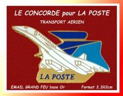 SUPER PIN'S LA POSTE - AVION CONCORDE : LIAISONS AERIENNE Par La CONCORDE Pour LA POSTE, émail Grand Feu Base Or 3,3X2cm - Post