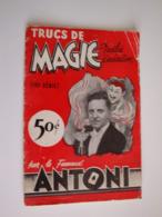 Trucs De Magie,faciles D'exécution Par Le Fameux Magicien Québécois Antoni,deux Livrets De 10 Pages - Non Classés