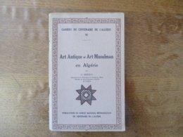ART ANTIQUE ET ART MUSULMAN EN ALGERIE PAR A. BERQUE CAHIERS DU CENTENAIRE DE L'ALGERIE VI - Histoire