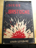 Le Siège De Bastogne - Louis Lefebvre, Du 19 Décembre 1944 Au 15 Janvier 1945 - Oorlog 1939-45