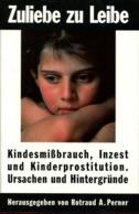 Zuliebe Zu Leibe - Kindesmissbrauch, Inzest Und Kinderprostitution. Ursachen Und Hintergründe - Sonstige