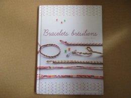 Bracelets Brésiliens (Flornce Berliot) éditions France Loisirs De 2012 - Bricolage / Technique