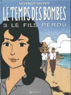 Le Temps Des Bombes T 03 Le Fils Perdu  EO TBE  DARGAUD  04/1994  Dieter Moynot (BI2) - Editions Originales (langue Française)