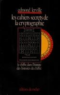 LES CAHIERS SECRETS DE LA CRYPTOGRAPHIE CODE SECRET SERVICE DU CHIFFRE - Livres