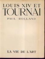 « Louis XIV Et TOURNAI » ROLLAND, P. Ed. Universitaires, Bxl (1944) - Belgium