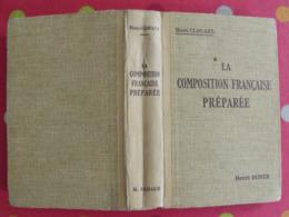 La Composition Française Préparée. Henri Clouard. Henri Didier 1935 Baccalauréat Et Brevet Supérieur - Boeken, Tijdschriften, Stripverhalen